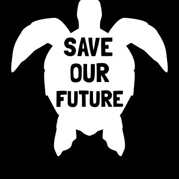 Save our Future Sea Turtle Marine Creatures Animal Lover Tee by allsortsmarket