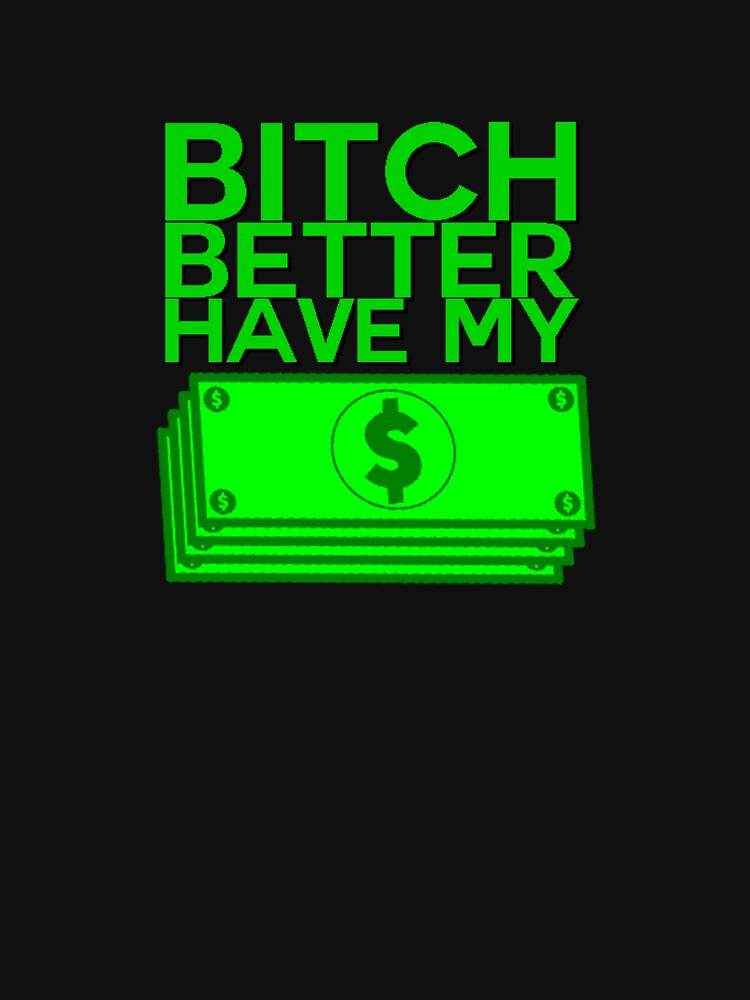 B**** BETTER HAVE MY MONEY [STACKS] by ZVCHWILLIAMS