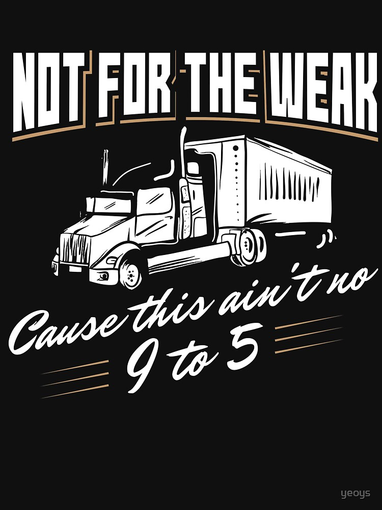 Not For The Weak Cause This Ain't No 9 To 5. - Funny Trucker Gift von yeoys