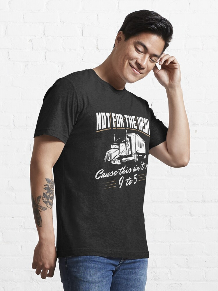 Alternative Ansicht von Not For The Weak Cause This Ain't No 9 To 5. - Funny Trucker Gift Essential T-Shirt