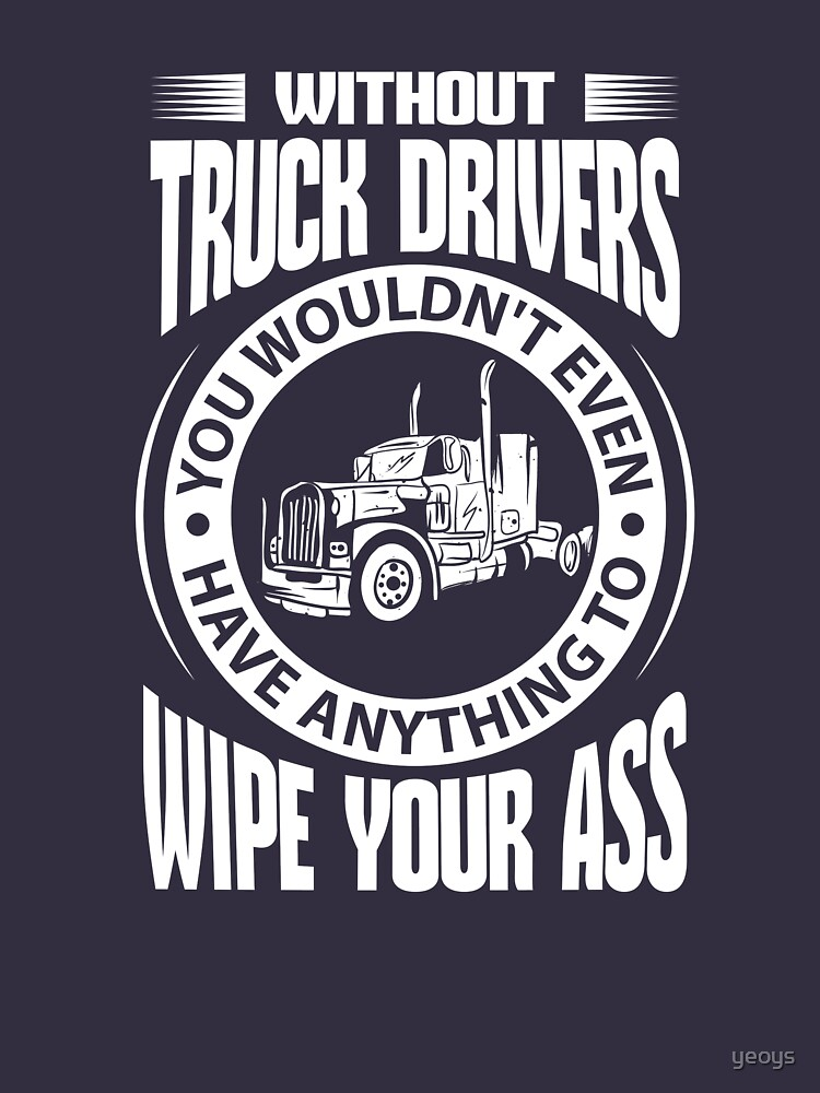 Without Truck Drivers  - Funny Trucker Gift von yeoys