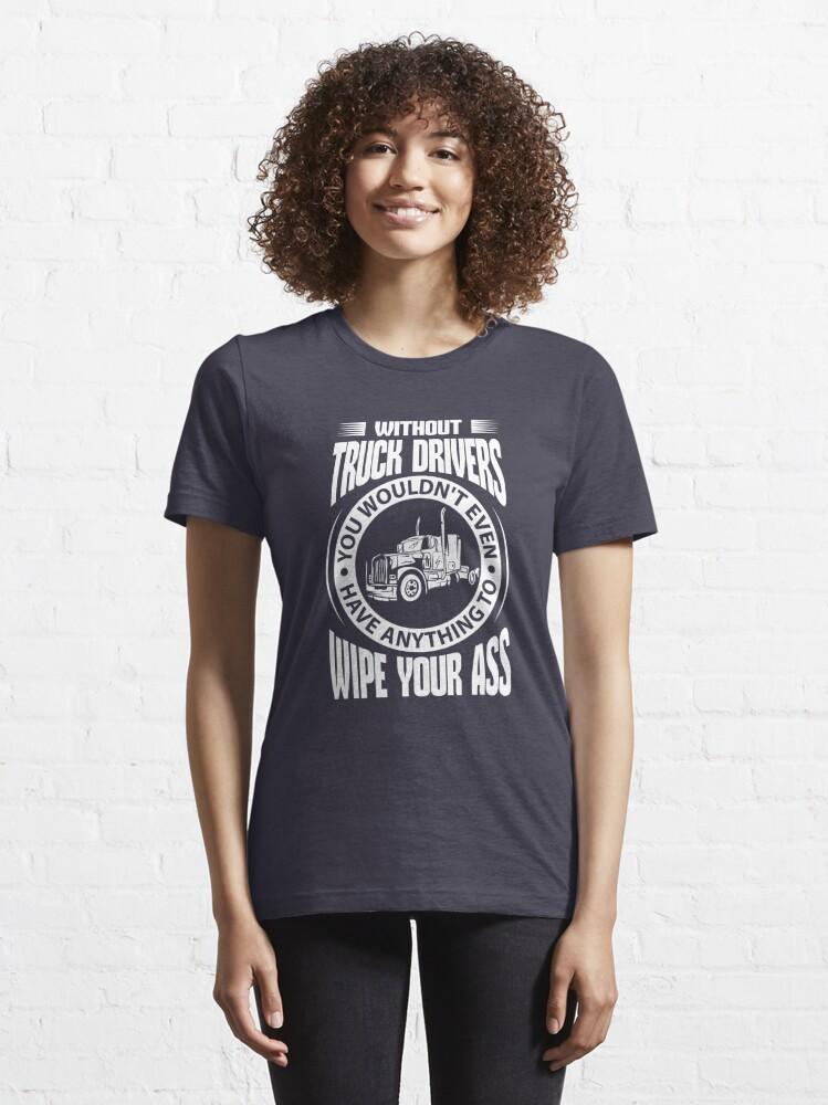 Alternative Ansicht von Without Truck Drivers  - Funny Trucker Gift Essential T-Shirt
