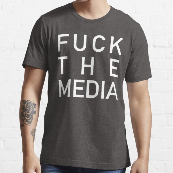 FUCK THE MEDIA Essential T-Shirt