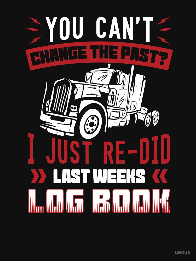 I Just Re-Did Last Weeks Log Book - Funny Trucker Gift von yeoys