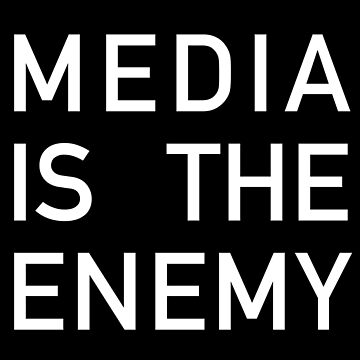 MEDIA IS THE ENEMY by abstractee