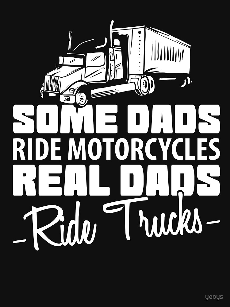Some Dads Ride Motorcycles Real Dads Ride Trucks - Funny Trucker Gift von yeoys