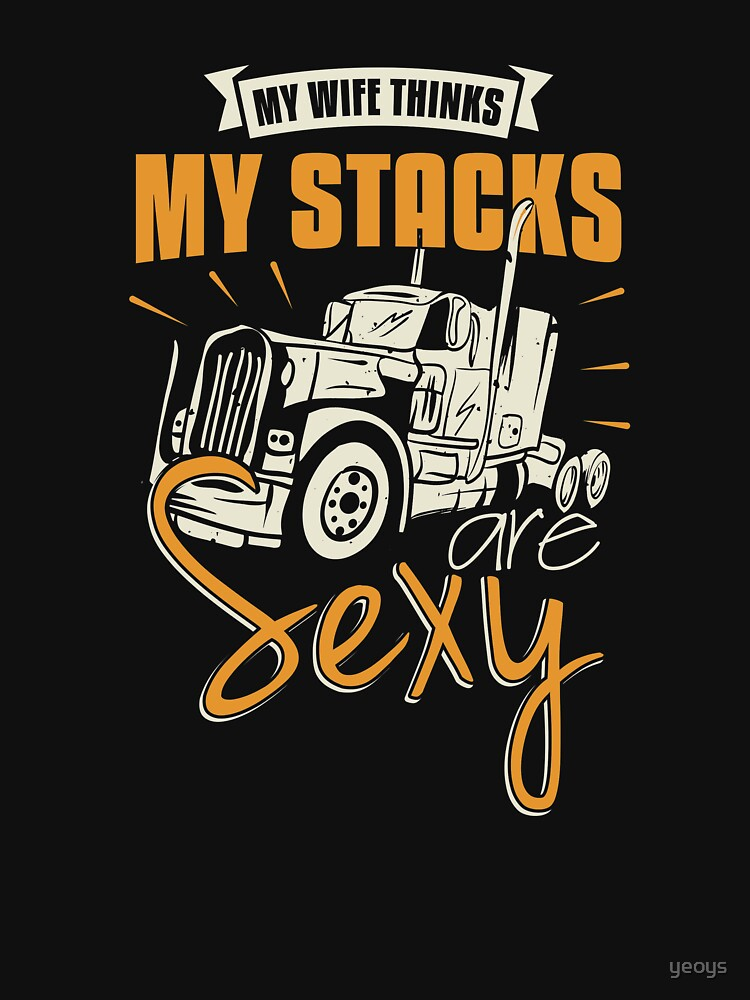 My Wife Thinks My Stacks Are Sexy - Funny Trucker Gift von yeoys
