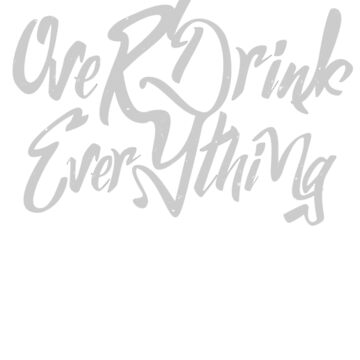 i oVERdRINK eVERYTHING by valsymot
