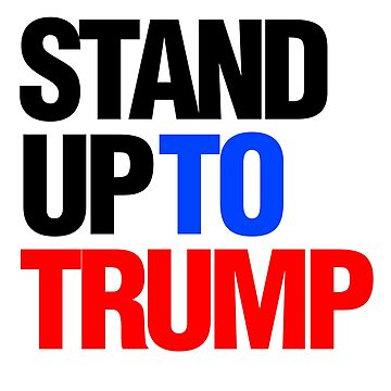 Stand Up To Trump Anti Donald President Gop Republican Democrats Pro Immigration Immigrants Family's  by CarbonClothing