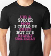 Soccer Mom Funny Design - Im A Soccer Mom I Could Be Quiet But Its Highly Unlikely Unisex T-Shirt