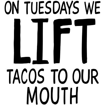 On Tuesdays We Lift Tacos To Our Mouth by aandecreative