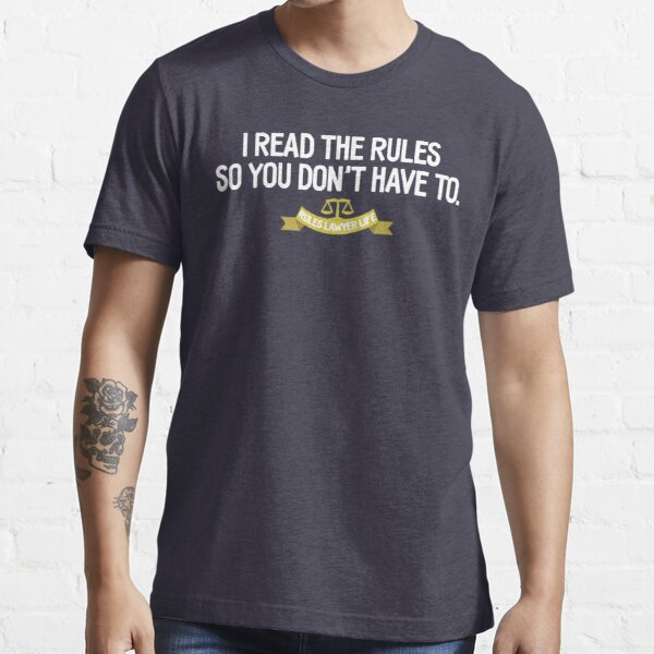 Rules Lawyer Life - I read the rules so you don't have to Essential T-Shirt