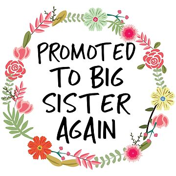 Promoted To Big Sister Again Floral Flowers Pregnancy Pregnant Announcement Announce Surprise Expecting New Baby by CarbonClothing
