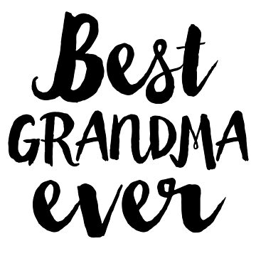 Best Grandma Ever by CarbonClothing