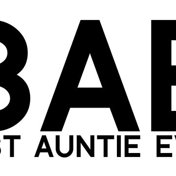 BAE Best Auntie Ever by CarbonClothing