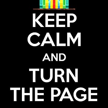 Keep Calm And Turn The Page by sillyshirtsco