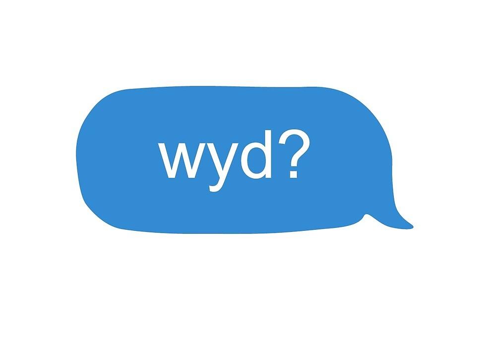 "WYD? Text bubble"" by caj89 | Redbubble"