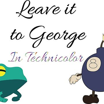 Leave it to George (In Technicolor-Unscreened) by Georgio-F