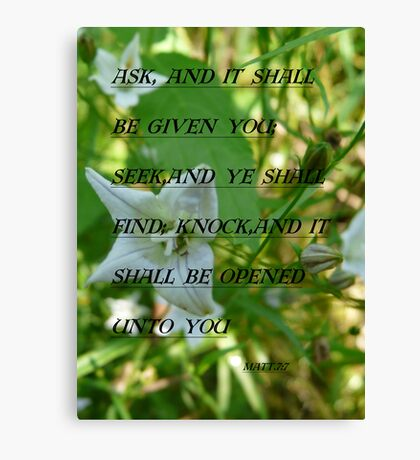 Ask ,And It Shall  Be Given. Matt 7:7 Canvas Print