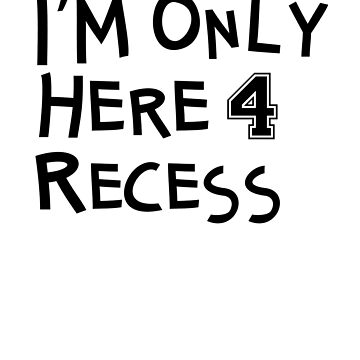 I'm Only Here For Recess by BrobocopPrime