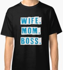 Text Print - Wife, Mom & Boss - Mother's Fashion Classic T-Shirt
