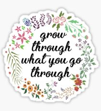 Grow through what you go through flower wreath Sticker