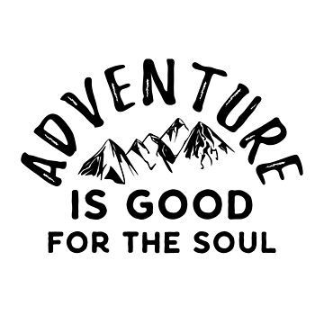 Adventurer Design - Adventure Is Good For The Soul by Sleazoid