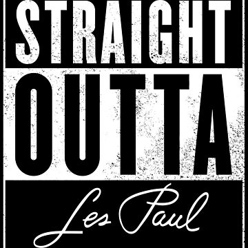 Straight Outta Les Paul-Music-Movie-Guitar by carlosafmarques