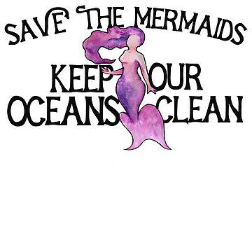 Save the mermaids keep our oceans clean  by Boogiemonst
