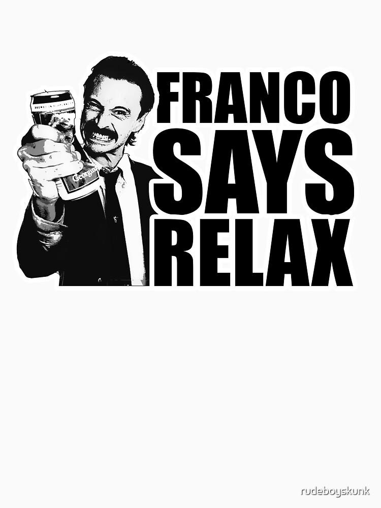Franco Says Relax by rudeboyskunk