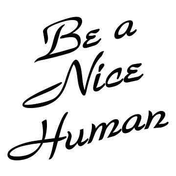 Be A Nice Human by aandecreative