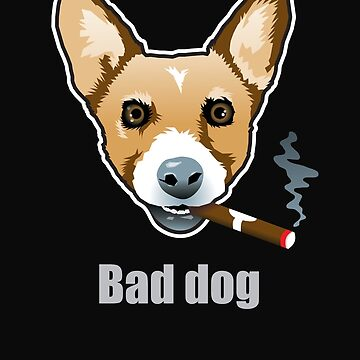 Bad Dog Smoking Cigar by aartytees