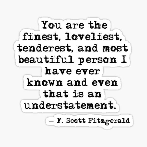 The finest, loveliest, tenderest and most beautiful person - F Scott Fitzgerald Sticker