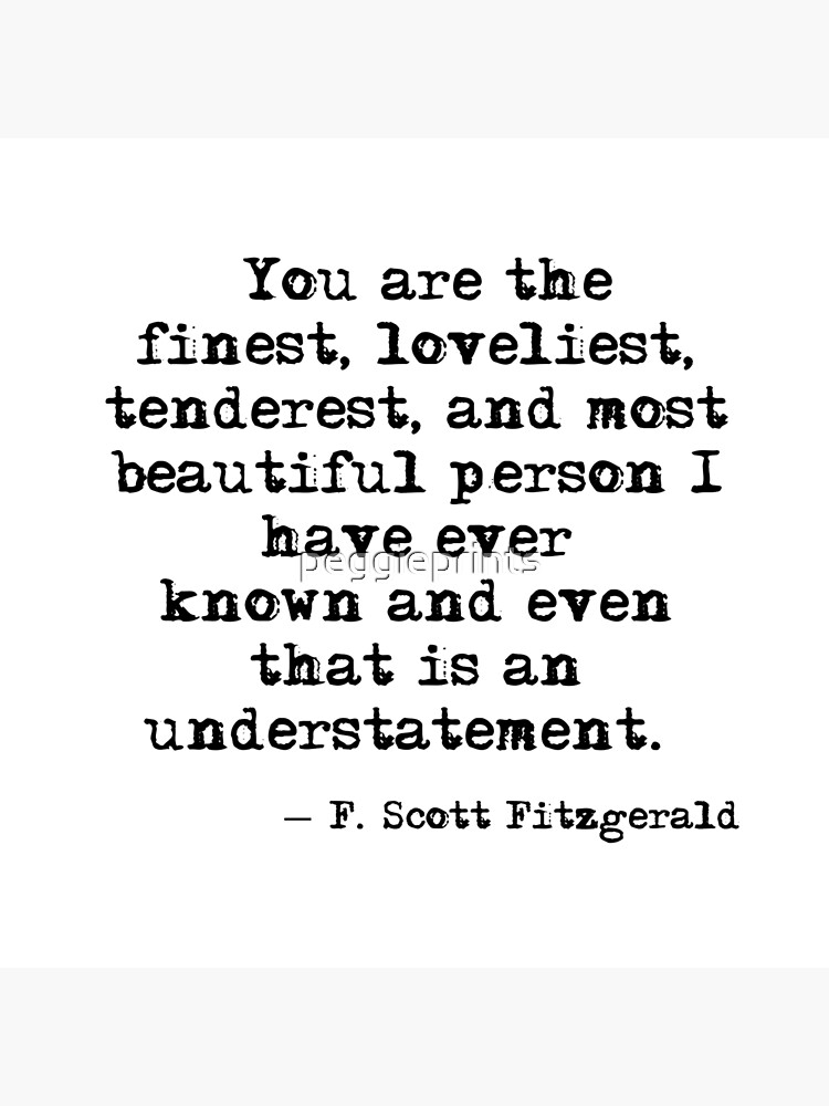 The finest, loveliest, tenderest and most beautiful person - F Scott Fitzgerald by peggieprints
