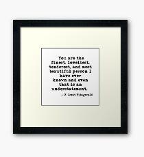 Die schönste, schönste, zarteste und schönste Person - F Scott Fitzgerald Gerahmtes Wandbild