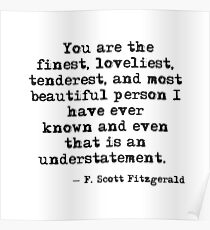 The finest, loveliest, tenderest and most beautiful person - F Scott Fitzgerald Poster