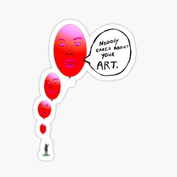 Nobody Cares About Your Art Sticker