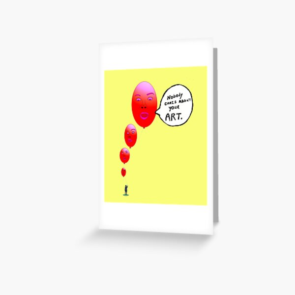 Nobody Cares About Your Art Greeting Card
