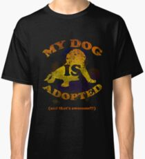 My dog is adopted Classic T-Shirt