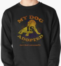 My dog is adopted Pullover