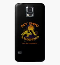 My dog is adopted Case/Skin for Samsung Galaxy