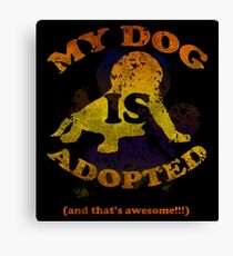My dog is adopted Canvas Print