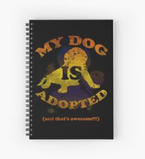 My dog is adopted Spiral Notebook