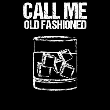 Call Me Old Fashioned Whiskey V4 by TeeTimeGuys