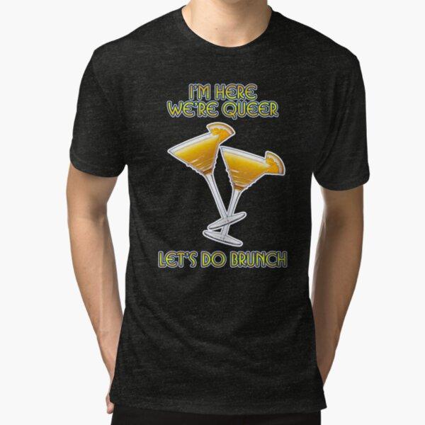 We're Here. We're Queer. Let's do Brunch! Tri-blend T-Shirt