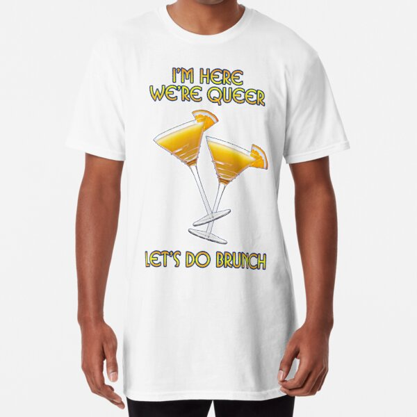 We're Here. We're Queer. Let's do Brunch! Long T-Shirt