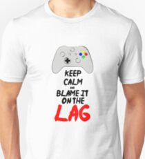 Keep Calm and blame it on the Lag Unisex T-Shirt