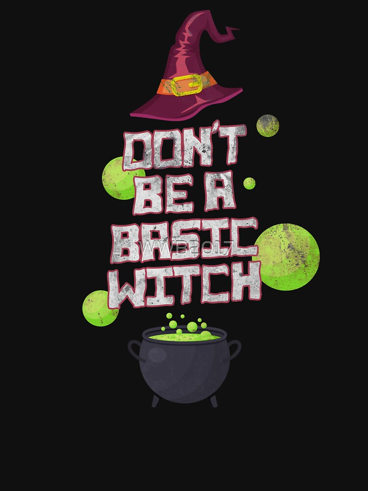 Don't Be a Basic Witch Spell Magic Halloween Shirt by WWB2017