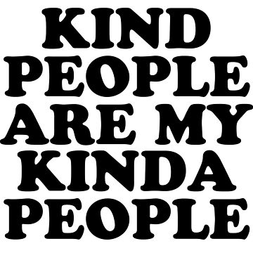 kind people are my kinda people by 3bagsfull