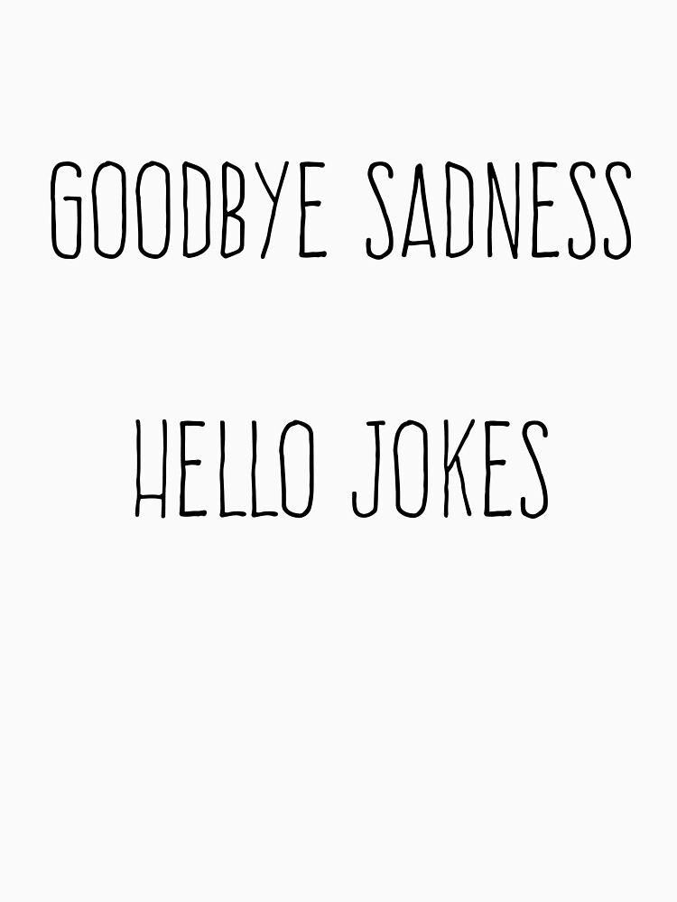 Goodbye Sadness Hello Jokes Bo Burnham Quote From What by ryvincent